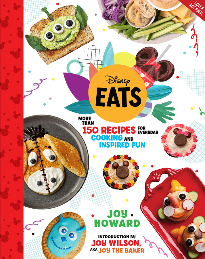 """""""Disney Eats"""" - More than 150 recipes for everyday cooking and inspired fun - Joy Howard - Introduction by Joy Wilson aka Joy the Baker"""